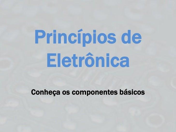 Princípios de EletrônicaConheça os componentes básicos