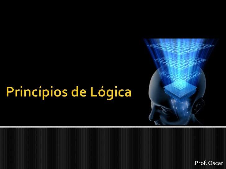 Princípios de Lógica<br />Prof. Oscar<br />