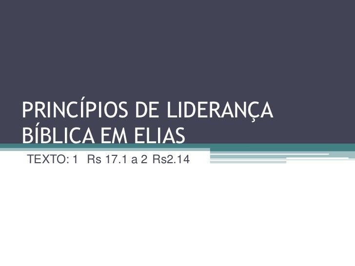 PRINCÍPIOS DE LIDERANÇABÍBLICA EM ELIASTEXTO: 1 Rs 17.1 a 2 Rs2.14