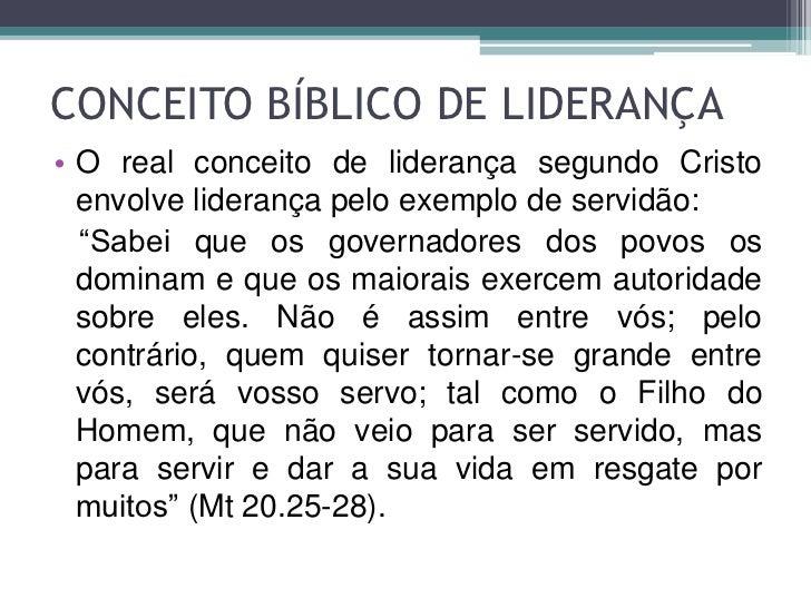 """CONCEITO BÍBLICO DE LIDERANÇA• O real conceito de liderança segundo Cristo  envolve liderança pelo exemplo de servidão:  """"..."""