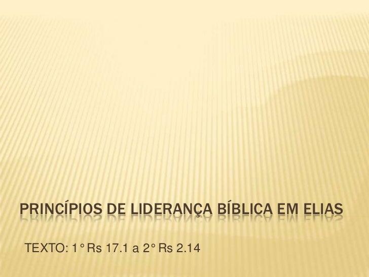 PRINCÍPIOS DE LIDERANÇA BÍBLICA EM ELIASTEXTO: 1° Rs 17.1 a 2° Rs 2.14