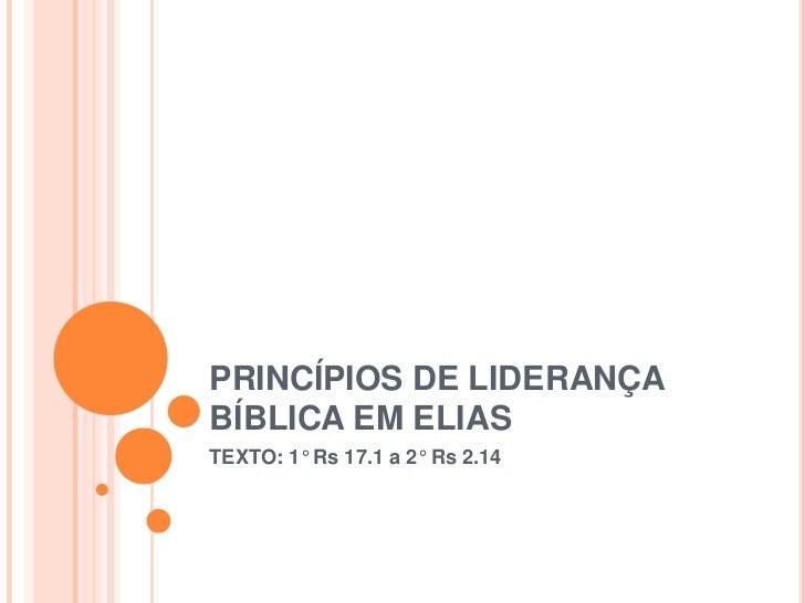 PRINCÍPIOS DE LIDERANÇABÍBLICA EM ELIASTEXTO: 1° Rs 17.1 a 2° Rs 2.14