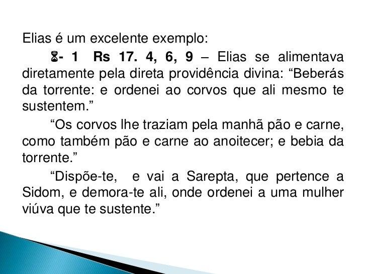 """Elias é um excelente exemplo:     - 1 Rs 17. 4, 6, 9 – Elias se alimentavadiretamente pela direta providência divina: """"Be..."""