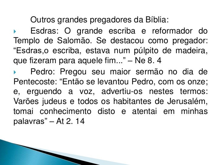 Outros grandes pregadores da Bíblia:   Esdras: O grande escriba e reformador doTemplo de Salomão. Se destacou como pregad...