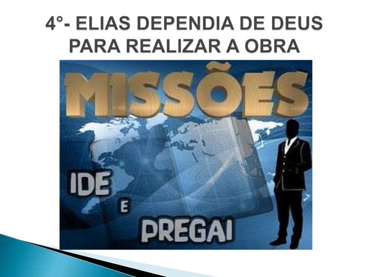 """     O verdadeiro líder depende de Deus pararealizar a obra.      - 1 Rs 17. 24 – """"Então a mulher disse a Elias:Nisto co..."""