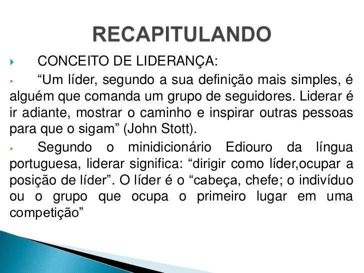 """    CONCEITO DE LIDERANÇA:•    """"Um líder, segundo a sua definição mais simples, éalguém que comanda um grupo de seguidore..."""