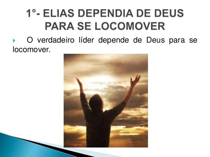    O verdadeiro líder depende de Deus para selocomover.
