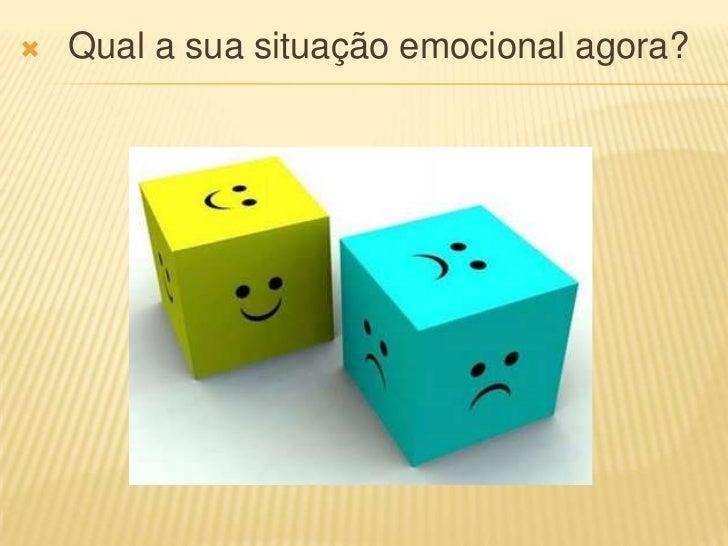    Qual a sua situação emocional agora?