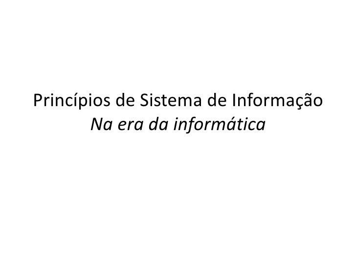 Princípios de Sistema de InformaçãoNa era da informática<br />