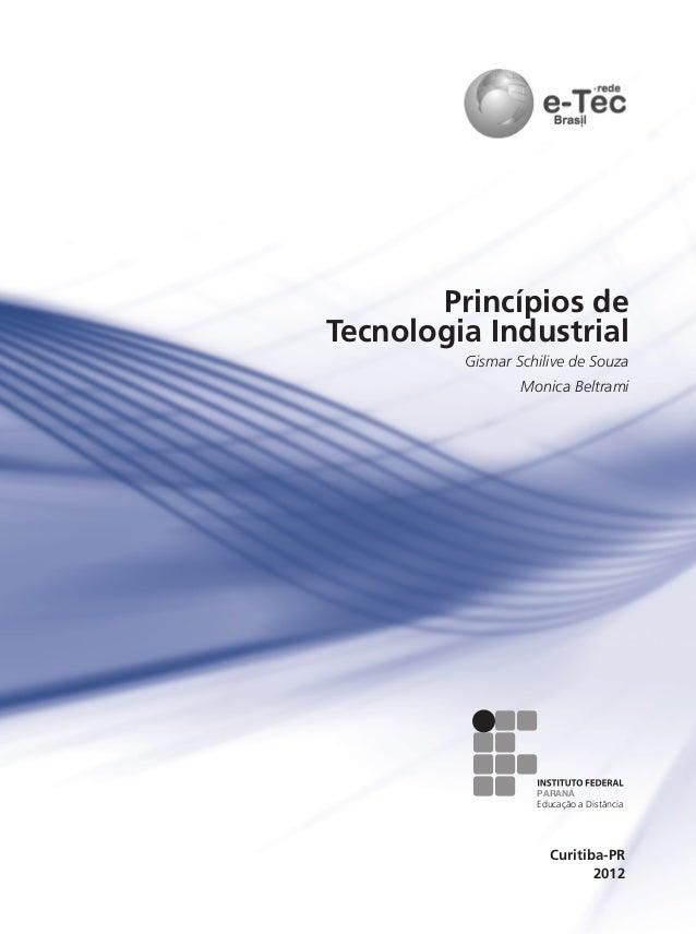 RIO GRANDE DO SUL INSTITUTO FEDERAL 2012 Curitiba-PR Princípios de Tecnologia Industrial Gismar Schilive de Souza Monica B...