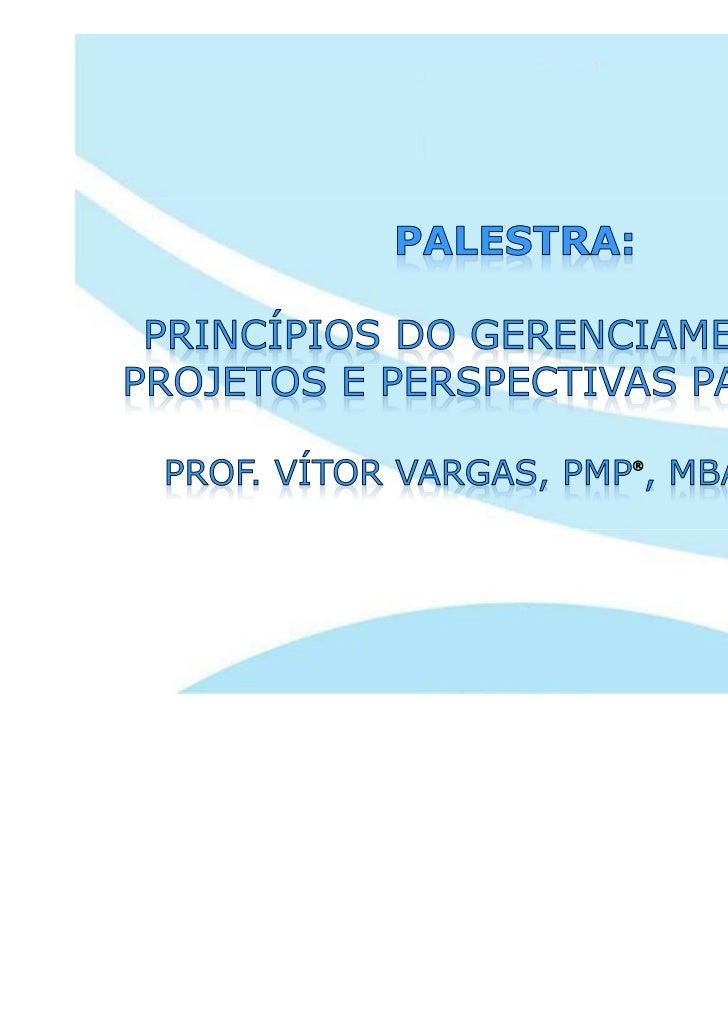 Vítor Vargas, MBA, PMP, MSc*:               É especialista em gerenciamento de projetos ediretor da V.V. Project Consultin...