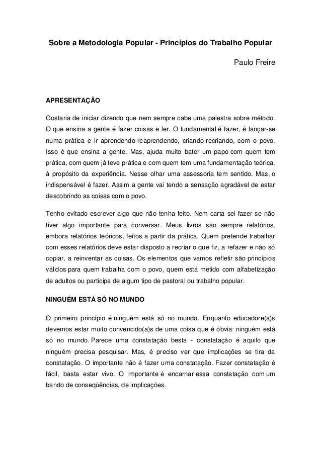 Sobre a Metodologia Popular - Princípios do Trabalho Popular Paulo Freire APRESENTAÇÃO Gostaria de iniciar dizendo que nem...