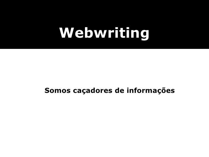 <ul><ul><li>Somos caçadores de informações </li></ul></ul>Webwriting
