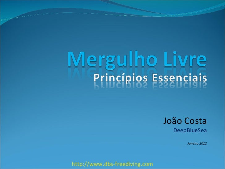 João Costa DeepBlueSea Janeiro 2012 http://www.dbs-freediving.com