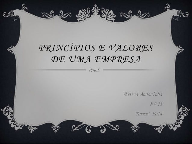 PRINCÍPIOS E VALORES  DE UMA EMPRESA  Mónica Andorinha  Nº11  Turma: Ec14