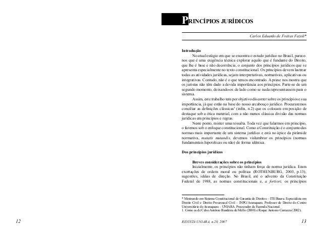 PRINCÍPIOS JURÍDICOS Carlos Eduardo de Freitas Fazoli* Introdução No atual estágio em que se encontra o estudo jurídico no...