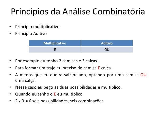 Princípios da Análise Combinatória • Princípio multiplicativo • Princípio Aditivo • Por exemplo eu tenho 2 camisas e 3 cal...