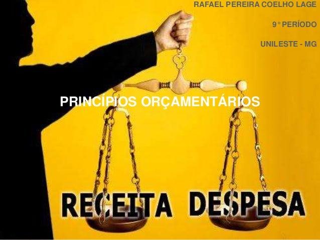 PRINCÍPIOS ORÇAMENTÁRIOS RAFAEL PEREIRA COELHO LAGE 9° PERÍODO UNILESTE - MG