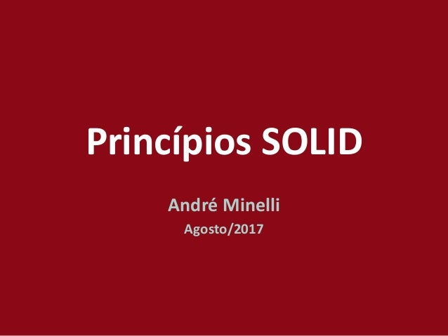 Princípios SOLID André Minelli Julho/2014