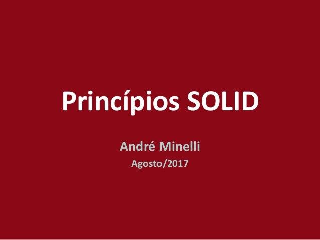 Princípios SOLID André Minelli Agosto/2017