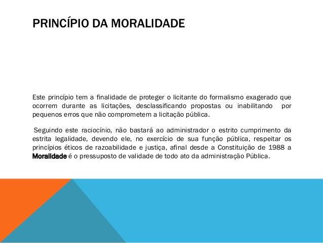 PRINCÍPIO DA PUBLICIDADE Qualquer interessado deve ter acesso às licitações públicas e seu controle, mediante divulgação d...