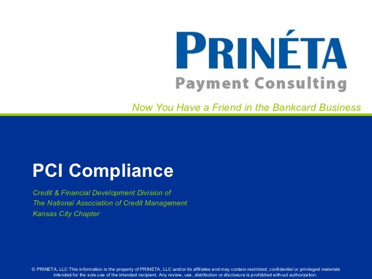 Now You Have a Friend in the Bankcard BusinessPCI ComplianceCredit & Financial Development Division ofThe National Associa...