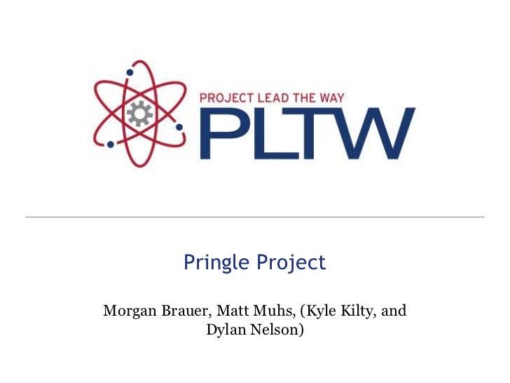 Pringle Project<br />Morgan Brauer, Matt Muhs, (Kyle Kilty, and Dylan Nelson)<br />