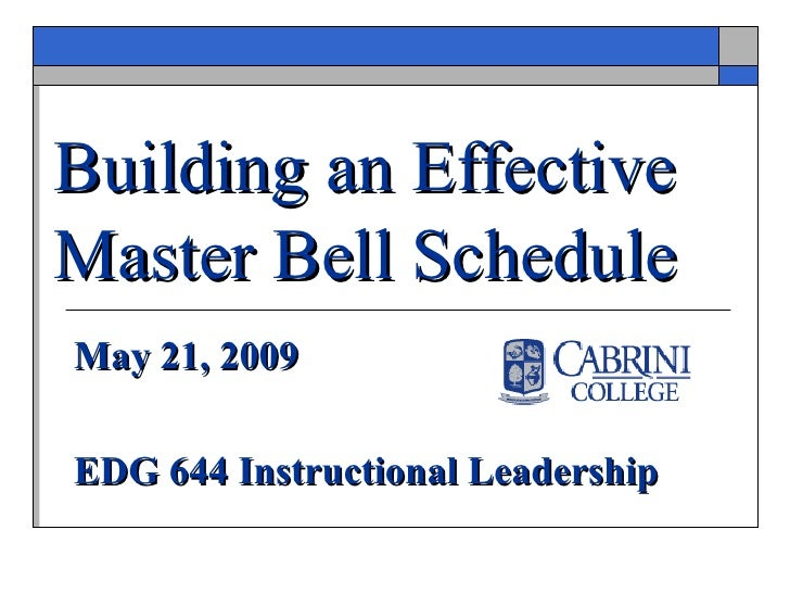 Building an Effective Master Bell Schedule   May 21, 2009 EDG 644 Instructional Leadership