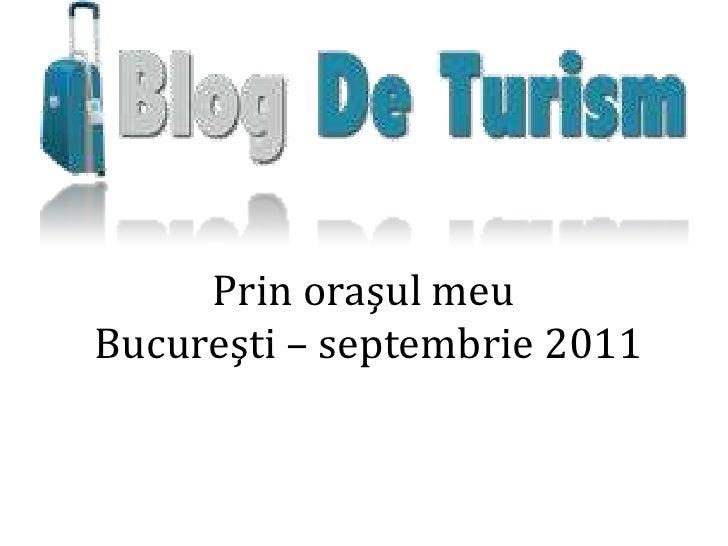 Prin oraşul meu Bucureşti – septembrie 2011<br />