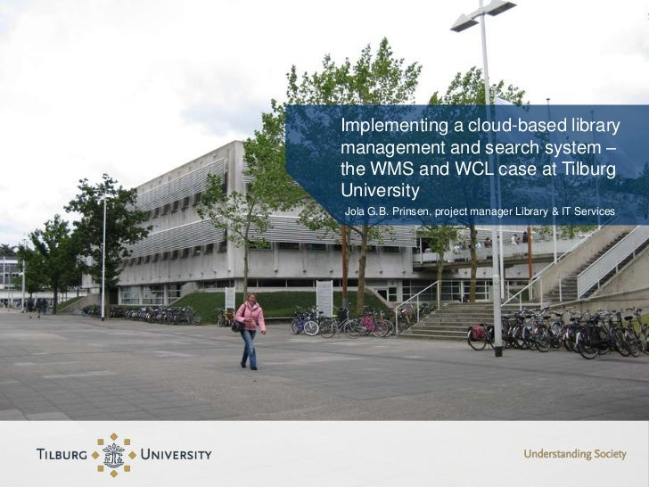 Implementing a cloud-based librarymanagement and search system –the WMS and WCL case at TilburgUniversityJola G.B. Prinsen...