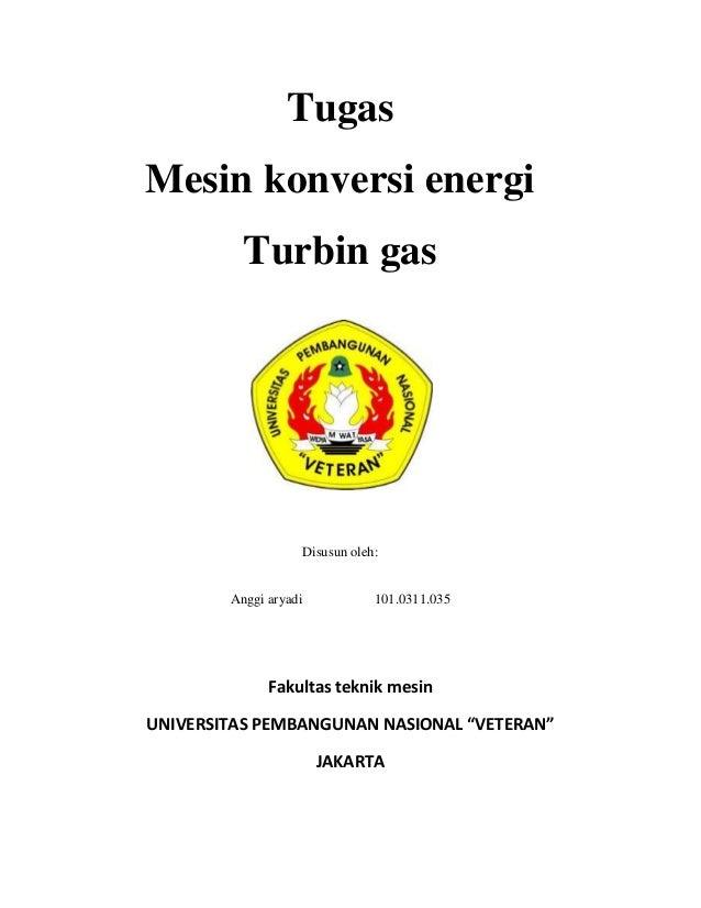 Tugas Mesin konversi energi Turbin gas  Disusun oleh:  Anggi aryadi  101.0311.035  Fakultas teknik mesin UNIVERSITAS PEMBA...