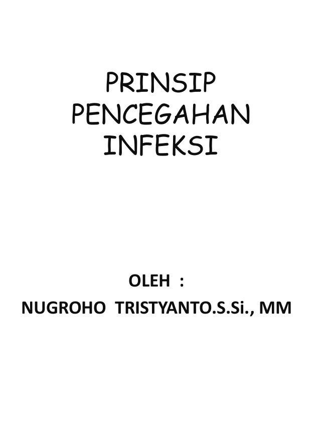 PRINSIP PENCEGAHAN INFEKSI OLEH : NUGROHO TRISTYANTO.S.Si., MM