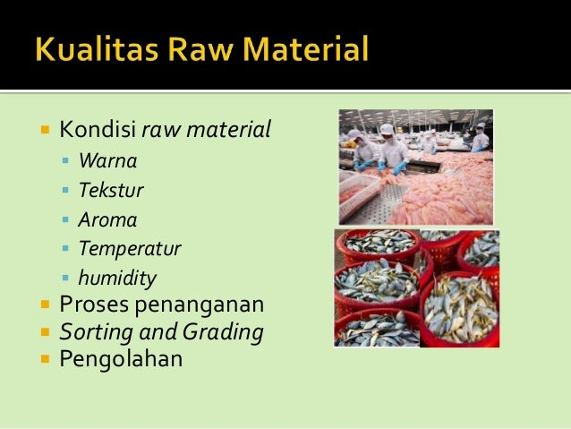   Kondisi raw material           Warna Tekstur Aroma Temperatur humidity  Proses penanganan Sorting and Grading P...