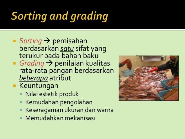       Sorting  pemisahan berdasarkan satu sifat yang terukur pada bahan baku Grading  penilaian kualitas rata-rata pa...