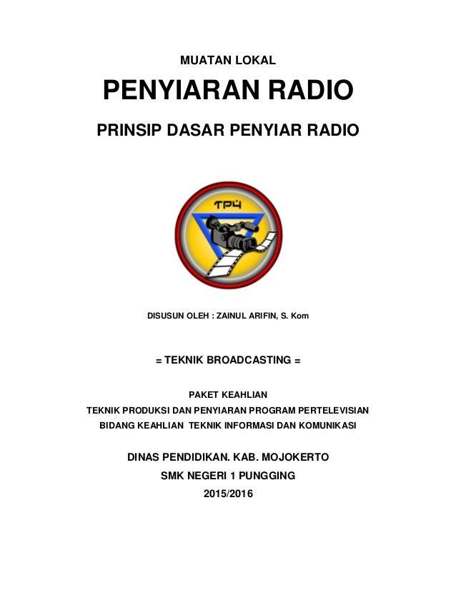 MUATAN LOKAL PENYIARAN RADIO PRINSIP DASAR PENYIAR RADIO DISUSUN OLEH : ZAINUL ARIFIN, S. Kom = TEKNIK BROADCASTING = PAKE...