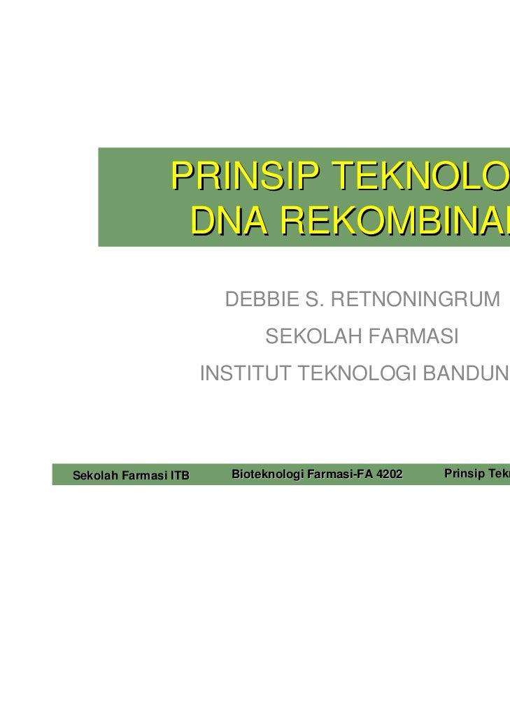 PRINSIP TEKNOLOGI                DNA REKOMBINAN                       DEBBIE S. RETNONINGRUM                             S...