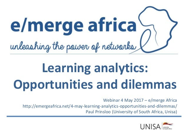 Webinar 4 May 2017 – e/merge Africa http://emergeafrica.net/4-may-learning-analytics-opportunities-and-dilemmas/ Paul Prin...