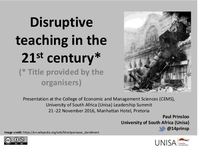 Disruptive teaching in the 21st century* (* Title provided by the organisers) Presentation at the College of Economic and ...