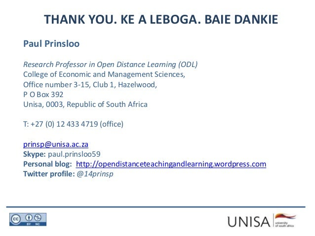 THANK YOU. KE A LEBOGA. BAIE DANKIE Paul Prinsloo Research Professor in Open Distance Learning (ODL) College of Economic a...