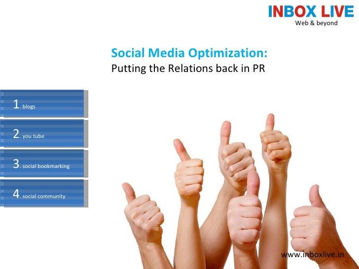 1 . blogs 2 . you tube 3 . social bookmarking 4 . social community Social Media Optimization: Putting the Relations back i...