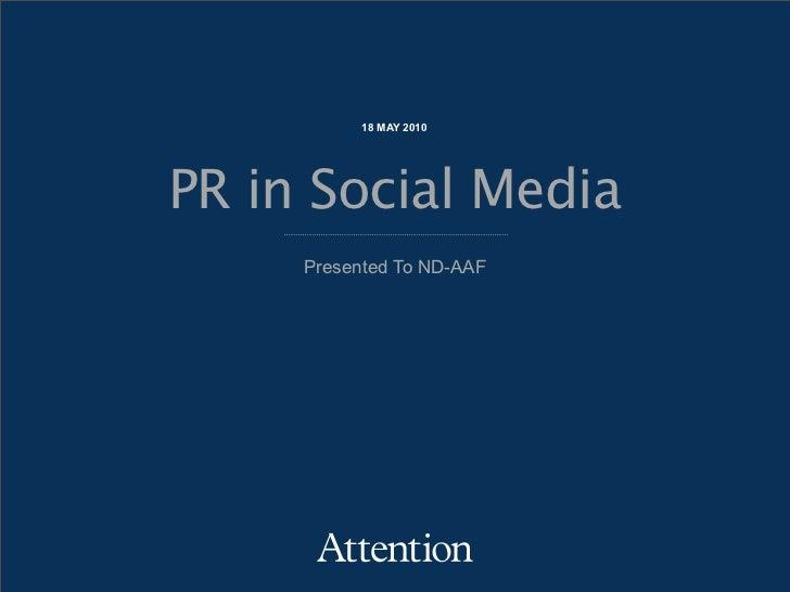 18 MAY 2010     PR in Social Media      Presented To ND-AAF