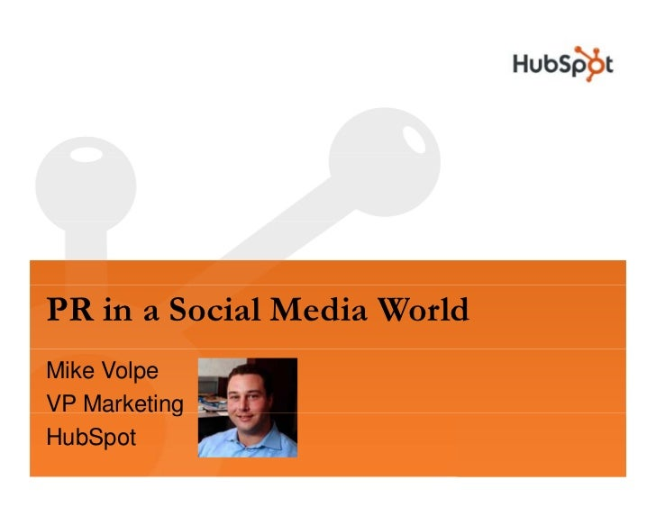 PR in a Social Media World Mike Volpe            g VP Marketing HubSpot