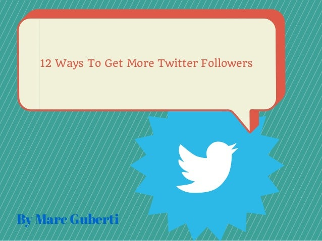 12 Ways To Get More Twitter Followers By Marc Guberti