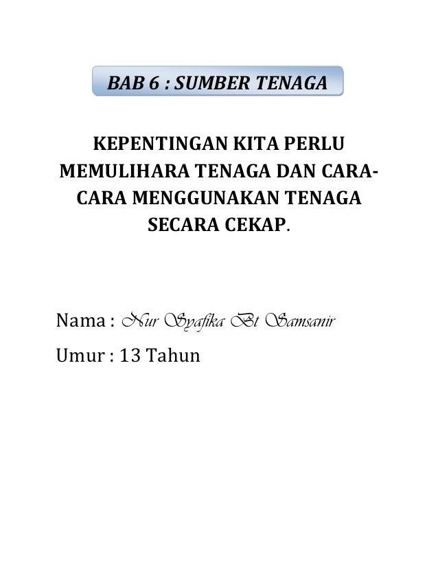 KEPENTINGAN KITA PERLU MEMULIHARA TENAGA DAN CARA- CARA MENGGUNAKAN TENAGA SECARA CEKAP. Nama : Nur Syafika Bt Samsanir Um...