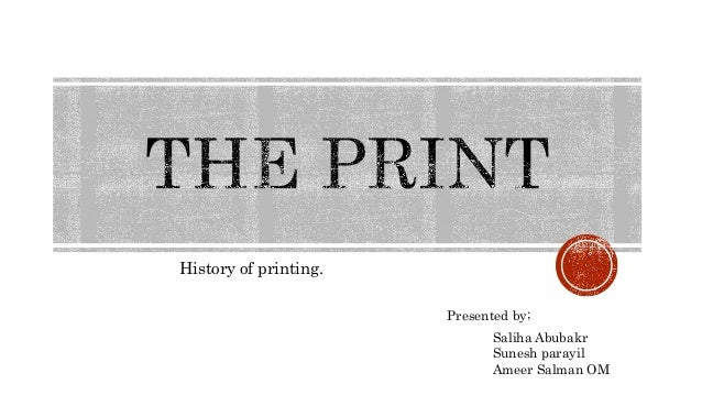History of printing. Saliha Abubakr Sunesh parayil Ameer Salman OM Presented by;