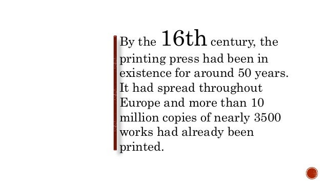By the 16th century, the printing press had been in existence for around 50 years. It had spread throughout Europe and mor...