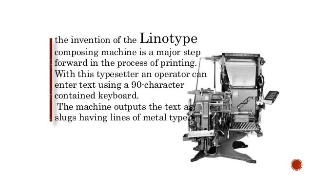 the invention of the Linotype composing machine is a major step forward in the process of printing. With this typesetter a...