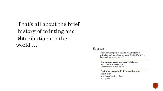 That's all about the brief history of printing and itscontributions to the world…. Sources; The Crombergers of Seville : t...