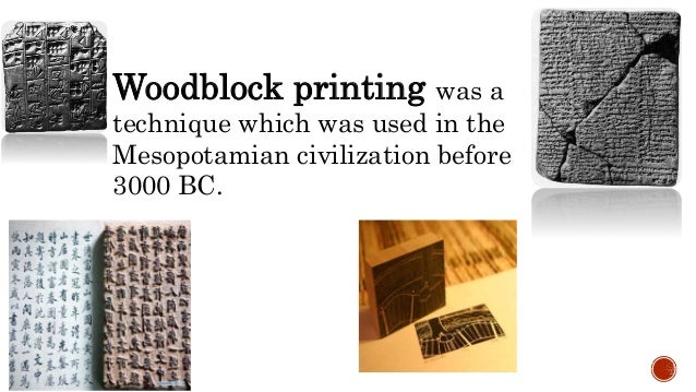 Woodblock printing was a technique which was used in the Mesopotamian civilization before 3000 BC.