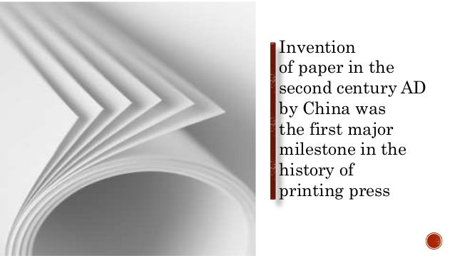 Invention of paper in the second century AD by China was the first major milestone in the history of printing press
